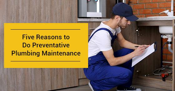 Reasons to Do Preventative Plumbing Maintenance